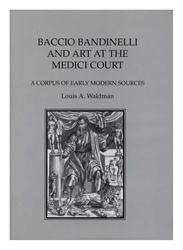 Baccio Bandinelli & Art at the Medici Court: A Corpus of Early Modern Sources (Memoir 251)