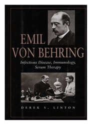 Emil von Behring: Infectious Disease, Immunology, Serum Therapy (Memoir 255)