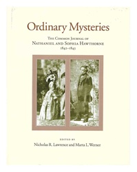 Ordinary Mysteries: Common Journal of Nathaniel and Sophia Hawthorne: 1842-1843 (Memoir 256)