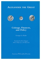 Alexander the Great: Coinage, Finances, and Policy (Memoirs Vol. 261)