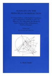 Alhacen on the Principles of Reflection: Volume 1: Introduction and Latin Text; Volume 2: English Translation (Transactions 96 No. 2 & 3)