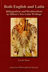 Both English and Latin: Bilingualism and Biculturalism in Milton's Neo-Latin Writings: Transactions, APS (Vol. 102, Part 1)