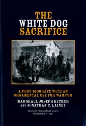 White Dog Sacrifice: A Post-1800 Rite with an Ornamental Use for Wampum: Transactions, APS (Vol. 103, Part 3)