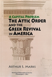Capital Problem: The Attic Order and the Greek Revival in America: Transactions, APS (Vol. 103, Part 5)