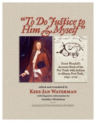 """To Do Justice to Him and Myself"": Evert Wendell's Account Book of the Fur Trade with Indians in Albany, New York, 1695-1726 (includes cd-rom with original, Dutch text)"