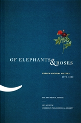 Of Elephants & Roses: French Natural History, 1790-1830: Memoir 267