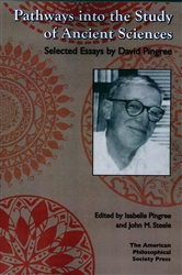 Pathways into the Study of Ancient Sciences: Selected Essays by David Pingree: Transactions, APS (Vol. 104, Part 3)
